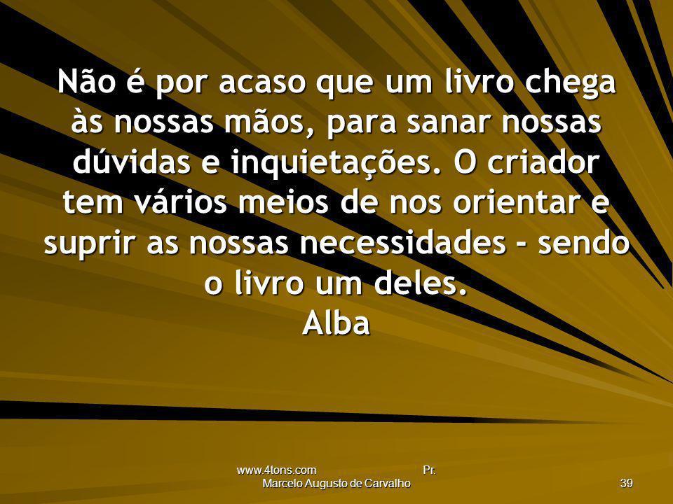 www.4tons.com Pr. Marcelo Augusto de Carvalho 39 Não é por acaso que um livro chega às nossas mãos, para sanar nossas dúvidas e inquietações. O criado