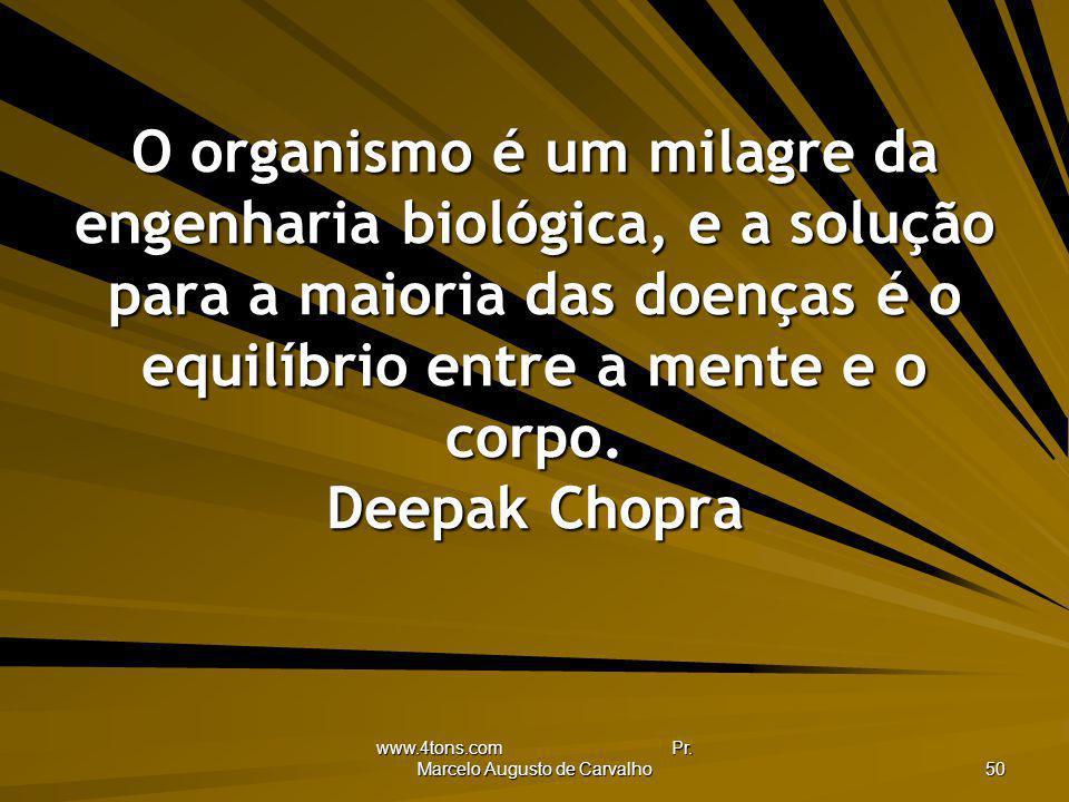 www.4tons.com Pr. Marcelo Augusto de Carvalho 50 O organismo é um milagre da engenharia biológica, e a solução para a maioria das doenças é o equilíbr