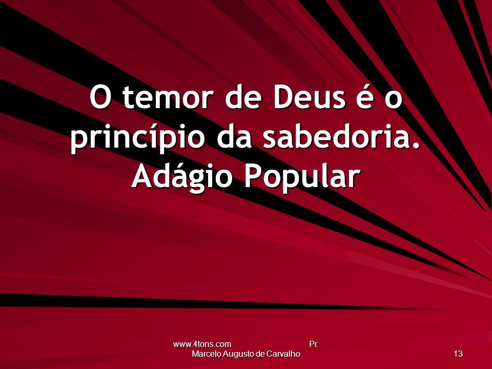 www.4tons.com Pr. Marcelo Augusto de Carvalho 13 O temor de Deus é o princípio da sabedoria. Adágio Popular