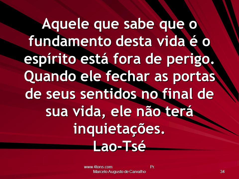 www.4tons.com Pr. Marcelo Augusto de Carvalho 34 Aquele que sabe que o fundamento desta vida é o espírito está fora de perigo. Quando ele fechar as po