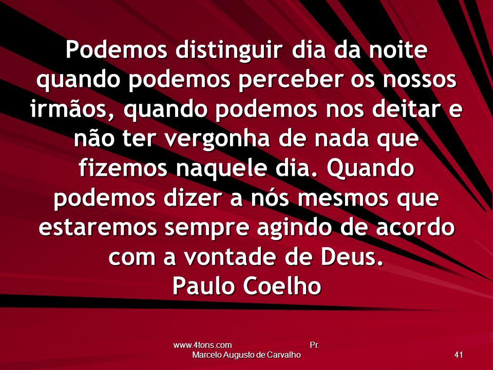 www.4tons.com Pr. Marcelo Augusto de Carvalho 41 Podemos distinguir dia da noite quando podemos perceber os nossos irmãos, quando podemos nos deitar e