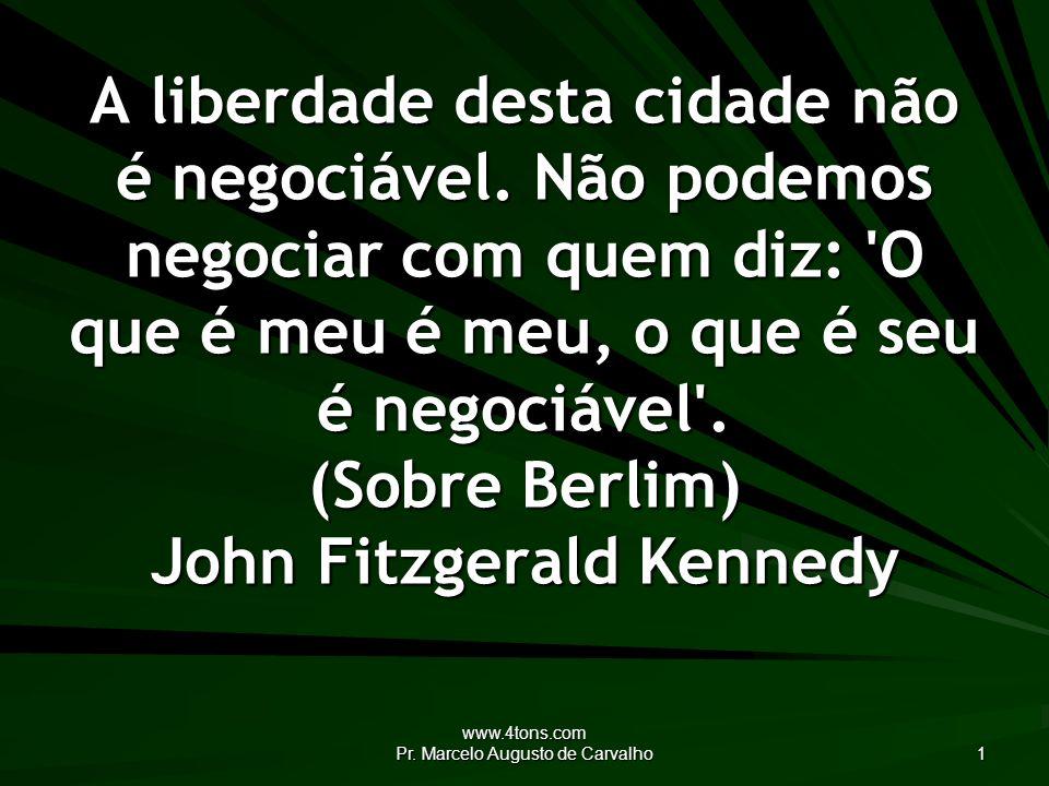 www.4tons.com Pr.Marcelo Augusto de Carvalho 1 A liberdade desta cidade não é negociável.