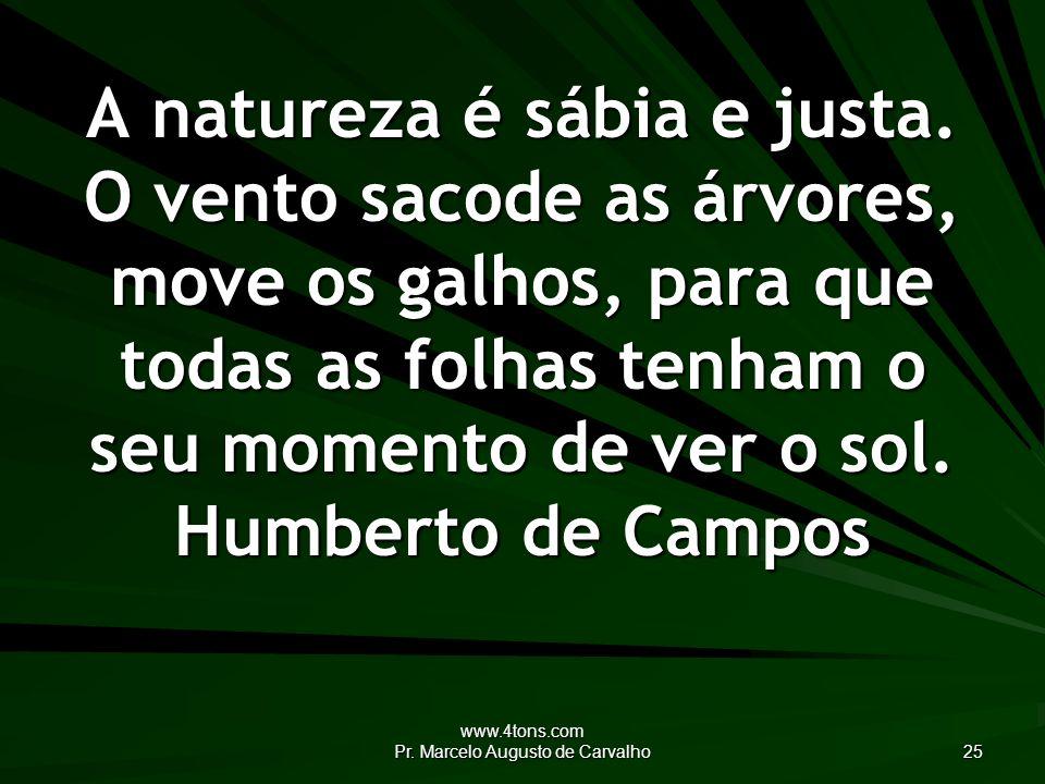 www.4tons.com Pr.Marcelo Augusto de Carvalho 25 A natureza é sábia e justa.