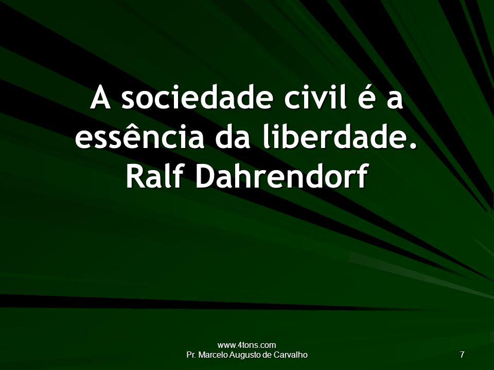 www.4tons.com Pr.Marcelo Augusto de Carvalho 7 A sociedade civil é a essência da liberdade.