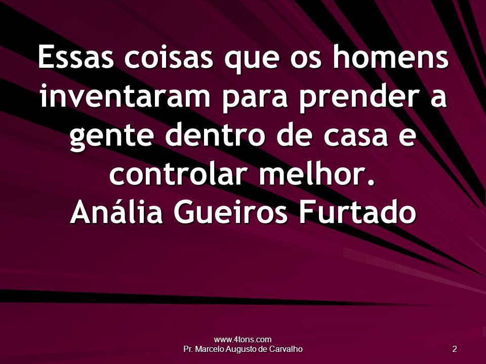 www.4tons.com Pr.Marcelo Augusto de Carvalho 13 Testosterona é um dos males da humanidade.