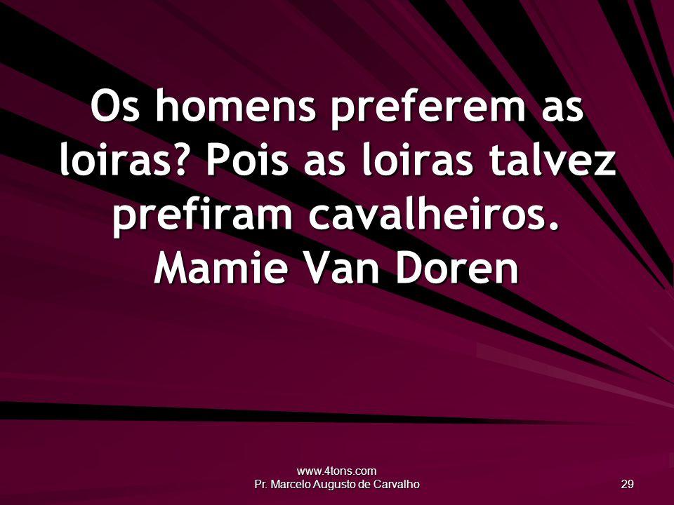www.4tons.com Pr.Marcelo Augusto de Carvalho 29 Os homens preferem as loiras.