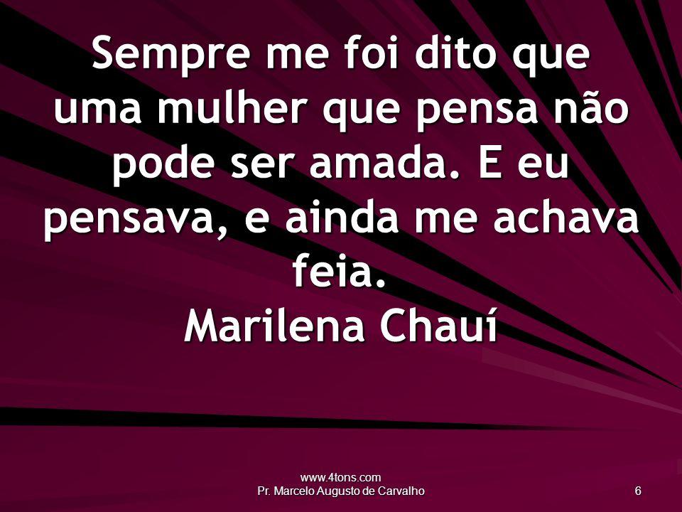 www.4tons.com Pr.Marcelo Augusto de Carvalho 47 Galinha que como galo canta, faca na garganta.