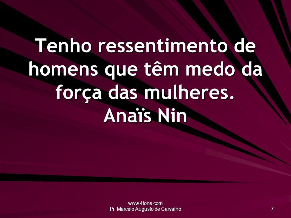 www.4tons.com Pr.Marcelo Augusto de Carvalho 8 Há uma verdadeira maçonaria entre os homens.