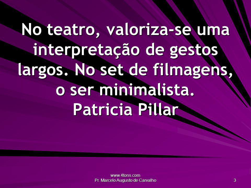 www.4tons.com Pr. Marcelo Augusto de Carvalho 3 No teatro, valoriza-se uma interpretação de gestos largos. No set de filmagens, o ser minimalista. Pat