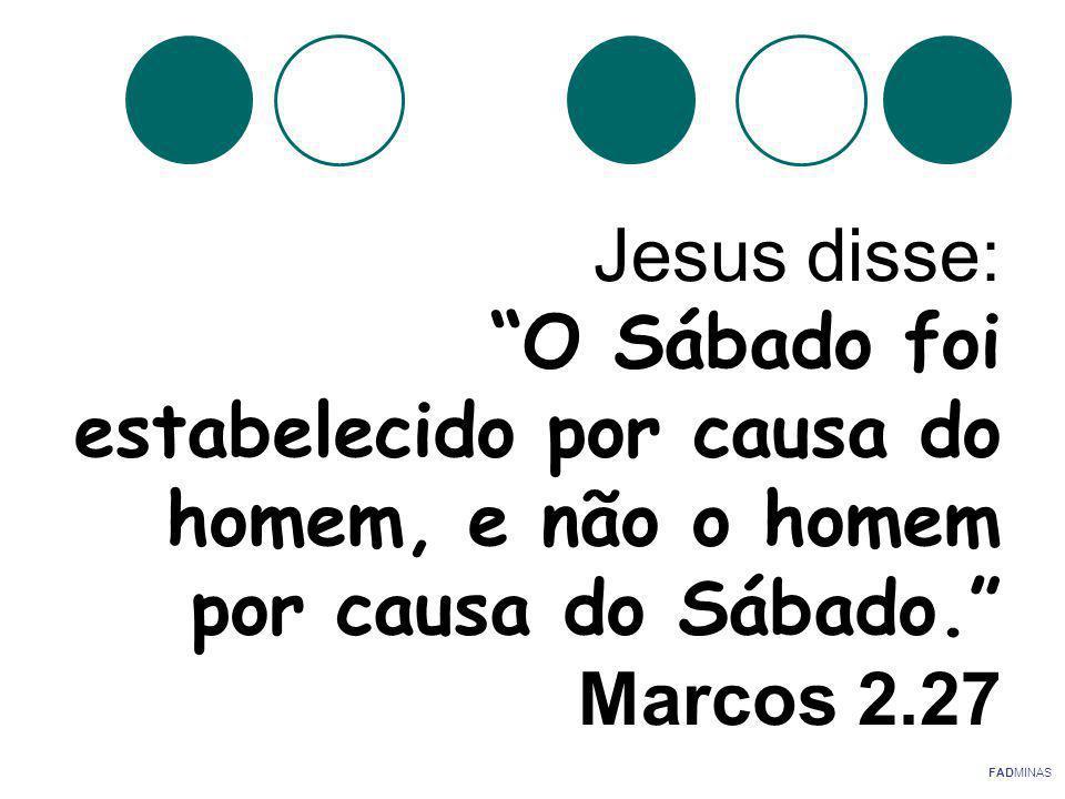 Jesus disse: O Sábado foi estabelecido por causa do homem, e não o homem por causa do Sábado.