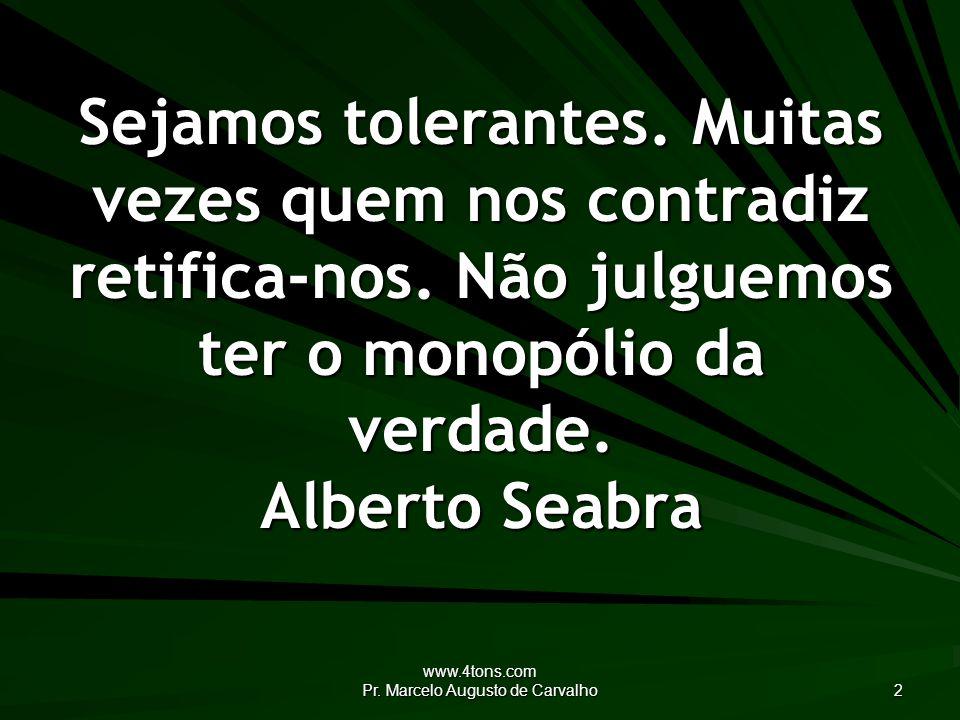 www.4tons.com Pr.Marcelo Augusto de Carvalho 23 Como é belo o pecado quando o coração confessa.