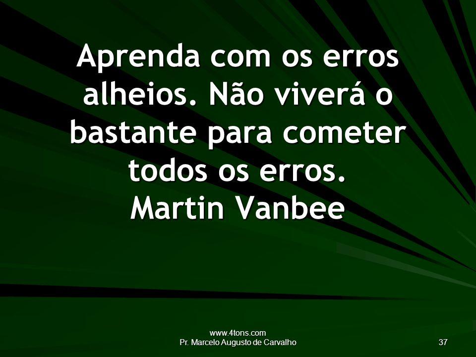 www.4tons.com Pr.Marcelo Augusto de Carvalho 37 Aprenda com os erros alheios.