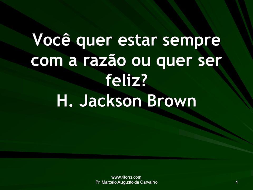 www.4tons.com Pr. Marcelo Augusto de Carvalho 35 O mal alheio dá conselho. Adágio Popular
