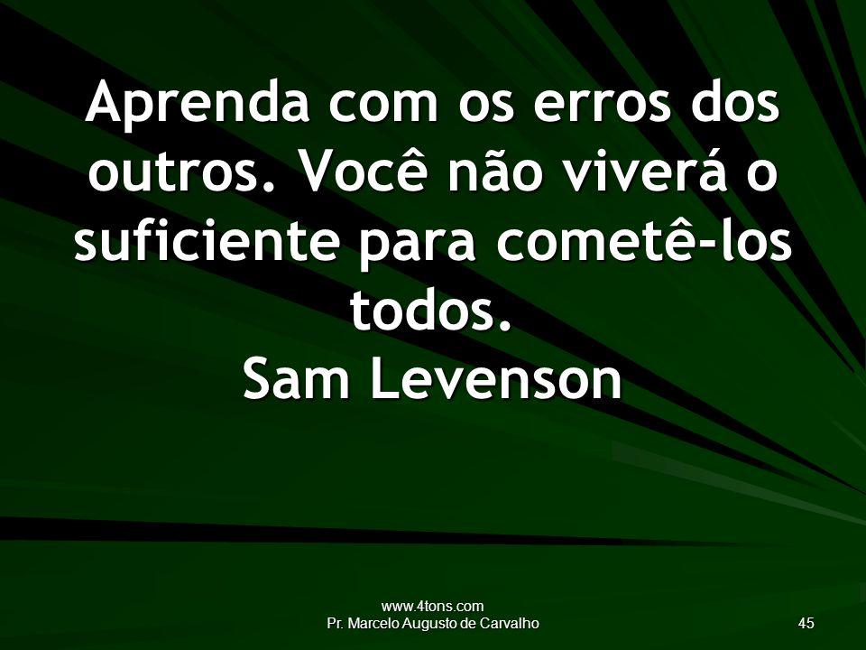 www.4tons.com Pr.Marcelo Augusto de Carvalho 45 Aprenda com os erros dos outros.