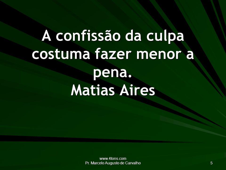 www.4tons.com Pr.Marcelo Augusto de Carvalho 5 A confissão da culpa costuma fazer menor a pena.