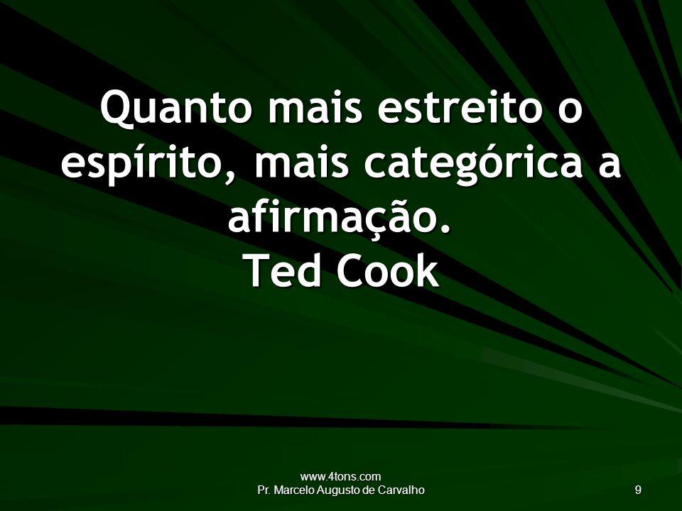 www.4tons.com Pr.Marcelo Augusto de Carvalho 20 A humildade de coração não exige que te humilhes.