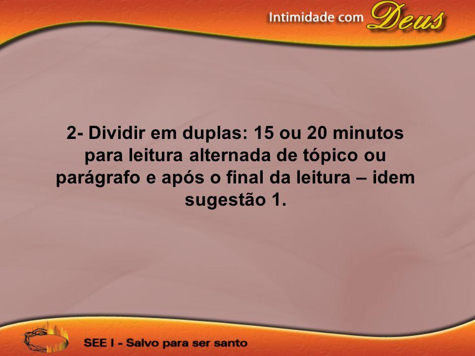2- Dividir em duplas: 15 ou 20 minutos para leitura alternada de tópico ou parágrafo e após o final da leitura – idem sugestão 1.