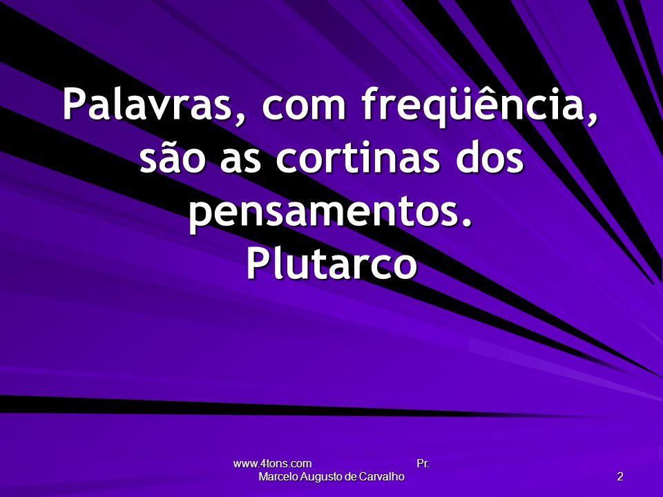 www.4tons.com Pr. Marcelo Augusto de Carvalho 2 Palavras, com freqüência, são as cortinas dos pensamentos. Plutarco