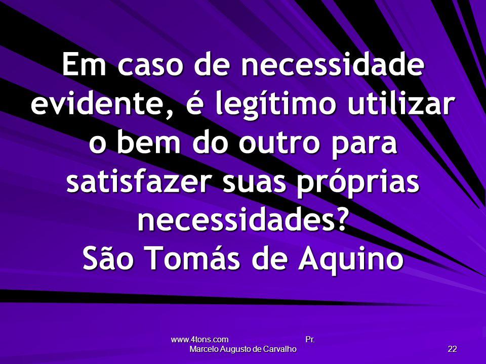 www.4tons.com Pr. Marcelo Augusto de Carvalho 22 Em caso de necessidade evidente, é legítimo utilizar o bem do outro para satisfazer suas próprias nec