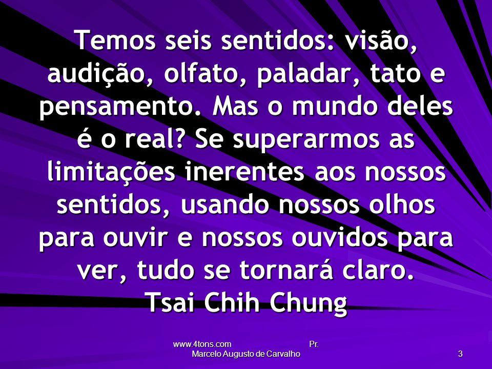 www.4tons.com Pr. Marcelo Augusto de Carvalho 3 Temos seis sentidos: visão, audição, olfato, paladar, tato e pensamento. Mas o mundo deles é o real? S