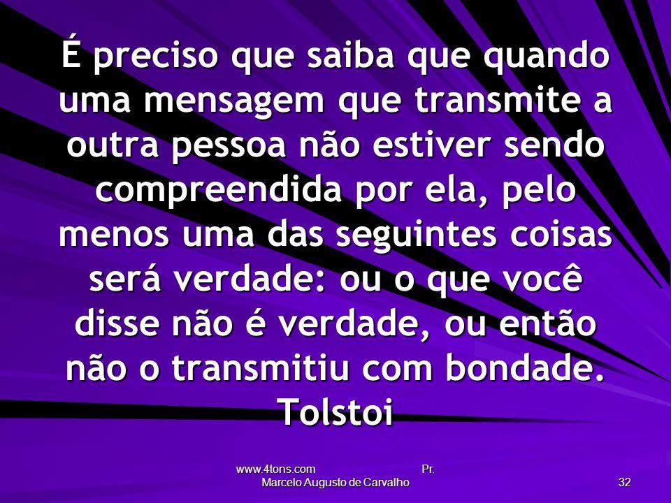 www.4tons.com Pr. Marcelo Augusto de Carvalho 32 É preciso que saiba que quando uma mensagem que transmite a outra pessoa não estiver sendo compreendi