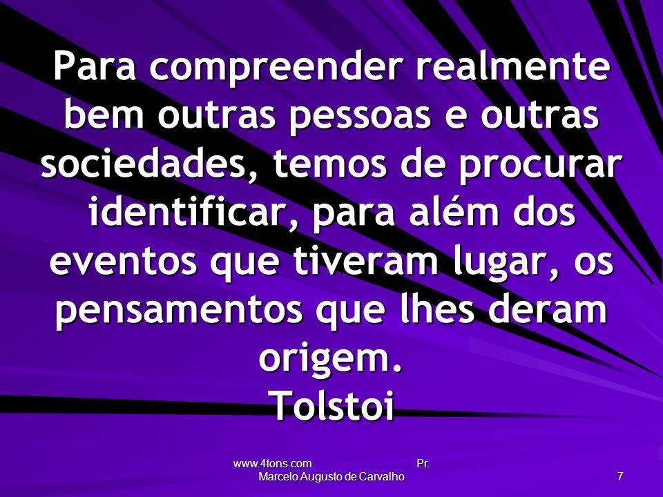 www.4tons.com Pr. Marcelo Augusto de Carvalho 7 Para compreender realmente bem outras pessoas e outras sociedades, temos de procurar identificar, para