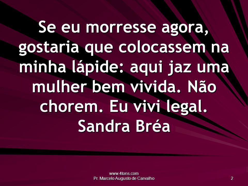 www.4tons.com Pr.Marcelo Augusto de Carvalho 3 Eu não me sinto bem.