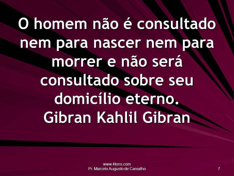 www.4tons.com Pr.Marcelo Augusto de Carvalho 48 Jamais penso no futuro: ele chega rápido demais.