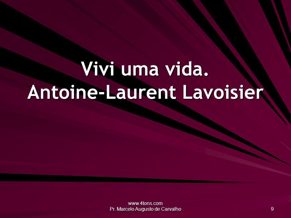 www.4tons.com Pr.Marcelo Augusto de Carvalho 30 O futuro não é mais incerto que o presente.