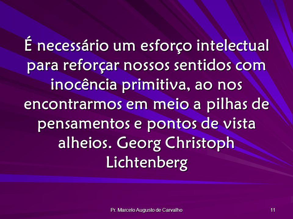Pr. Marcelo Augusto de Carvalho 11 É necessário um esforço intelectual para reforçar nossos sentidos com inocência primitiva, ao nos encontrarmos em m