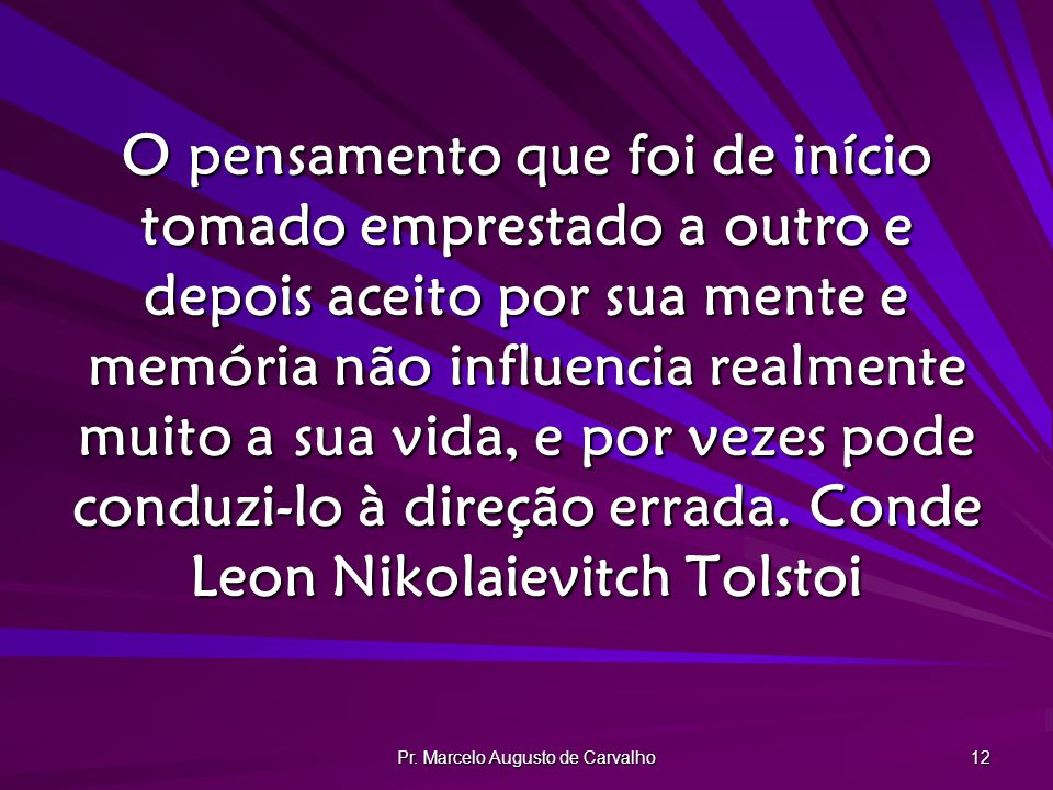 Pr. Marcelo Augusto de Carvalho 12 O pensamento que foi de início tomado emprestado a outro e depois aceito por sua mente e memória não influencia rea