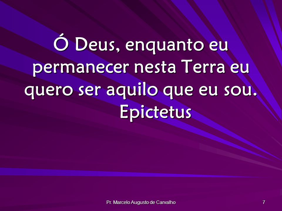 Pr.Marcelo Augusto de Carvalho 38 Nunca imites ninguém.
