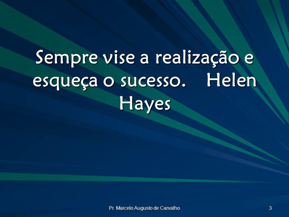 Pr.Marcelo Augusto de Carvalho 14 Como eles podem dizer que minha vida não é um sucesso.