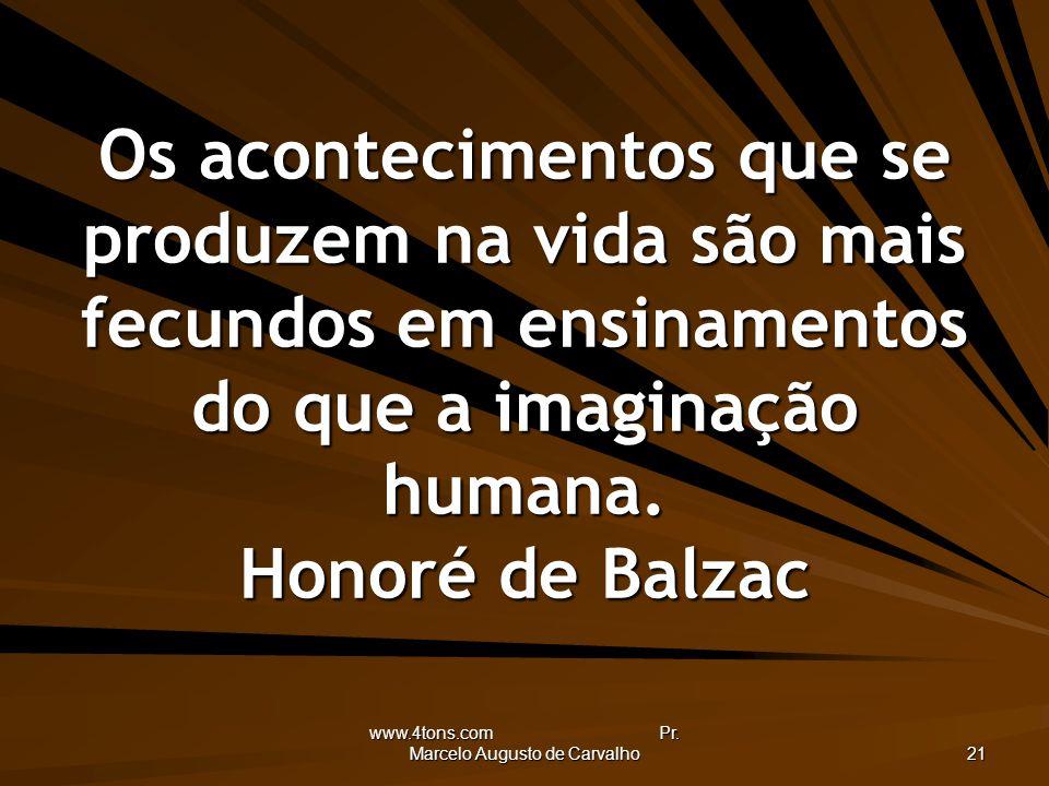 www.4tons.com Pr. Marcelo Augusto de Carvalho 21 Os acontecimentos que se produzem na vida são mais fecundos em ensinamentos do que a imaginação human