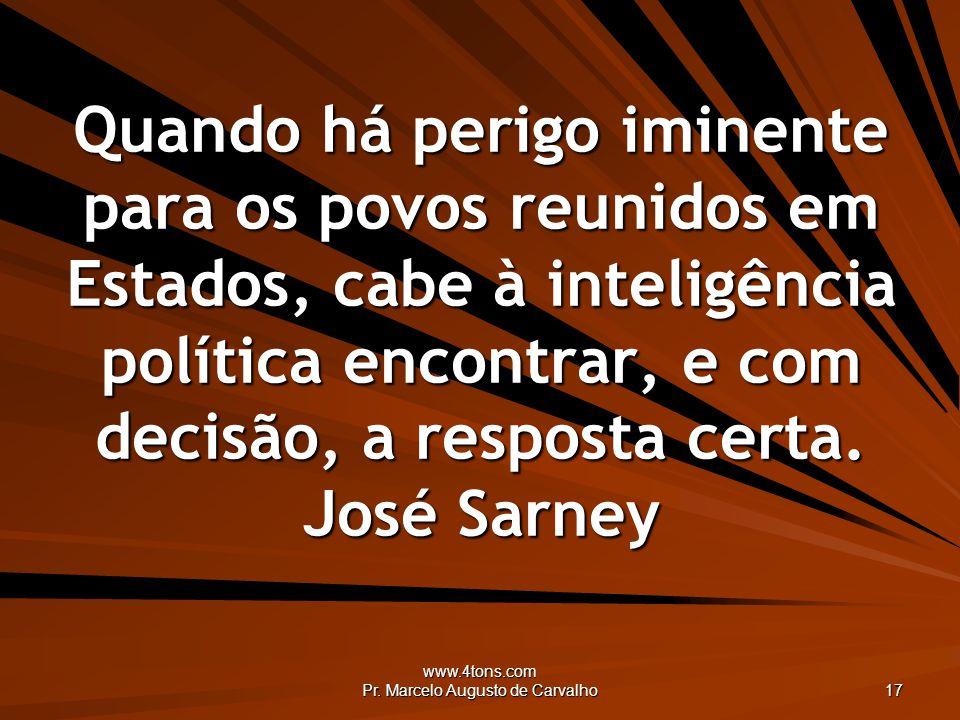 www.4tons.com Pr. Marcelo Augusto de Carvalho 17 Quando há perigo iminente para os povos reunidos em Estados, cabe à inteligência política encontrar,