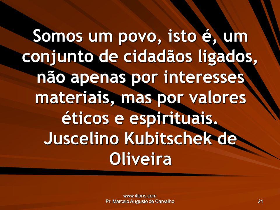 www.4tons.com Pr. Marcelo Augusto de Carvalho 21 Somos um povo, isto é, um conjunto de cidadãos ligados, não apenas por interesses materiais, mas por