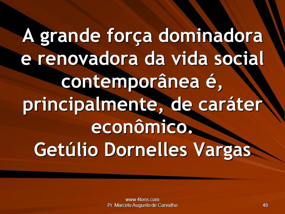 www.4tons.com Pr. Marcelo Augusto de Carvalho 48 A grande força dominadora e renovadora da vida social contemporânea é, principalmente, de caráter eco
