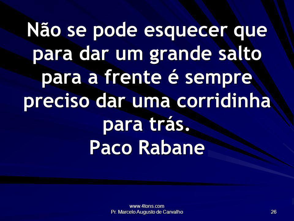 www.4tons.com Pr. Marcelo Augusto de Carvalho 26 Não se pode esquecer que para dar um grande salto para a frente é sempre preciso dar uma corridinha p