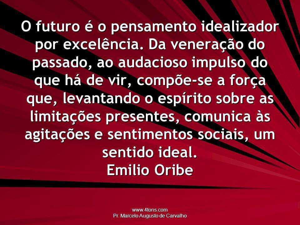 www.4tons.com Pr. Marcelo Augusto de Carvalho O futuro é o pensamento idealizador por excelência. Da veneração do passado, ao audacioso impulso do que
