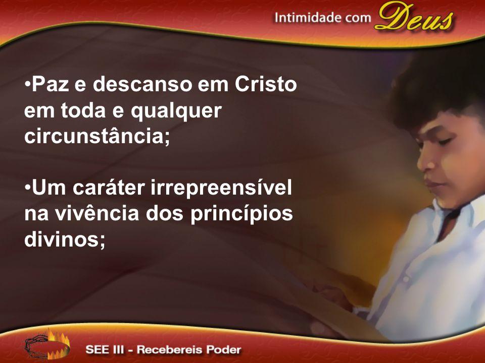 Paz e descanso em Cristo em toda e qualquer circunstância; Um caráter irrepreensível na vivência dos princípios divinos;