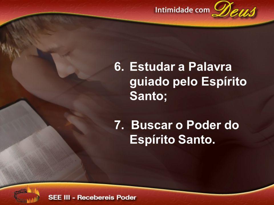 6.Estudar a Palavra guiado pelo Espírito Santo; 7. Buscar o Poder do Espírito Santo.
