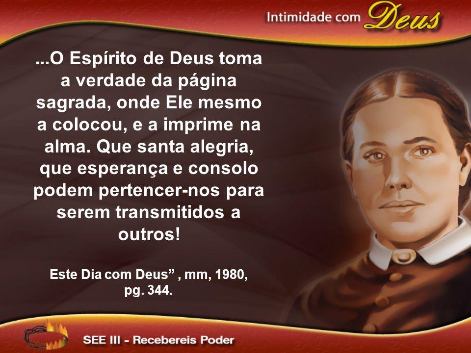 ...O Espírito de Deus toma a verdade da página sagrada, onde Ele mesmo a colocou, e a imprime na alma. Que santa alegria, que esperança e consolo pode
