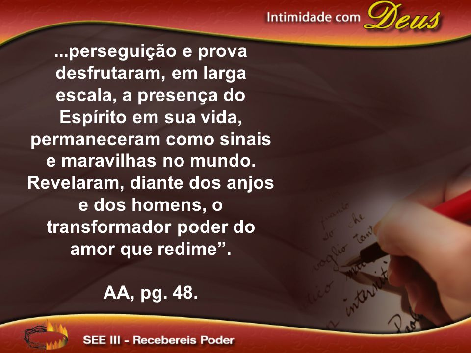 ...perseguição e prova desfrutaram, em larga escala, a presença do Espírito em sua vida, permaneceram como sinais e maravilhas no mundo.