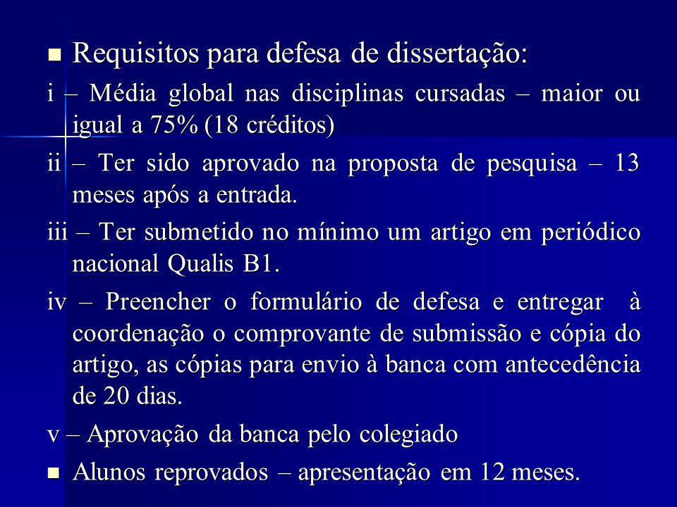Requisitos para defesa de dissertação: Requisitos para defesa de dissertação: i – Média global nas disciplinas cursadas – maior ou igual a 75% (18 créditos) ii – Ter sido aprovado na proposta de pesquisa – 13 meses após a entrada.