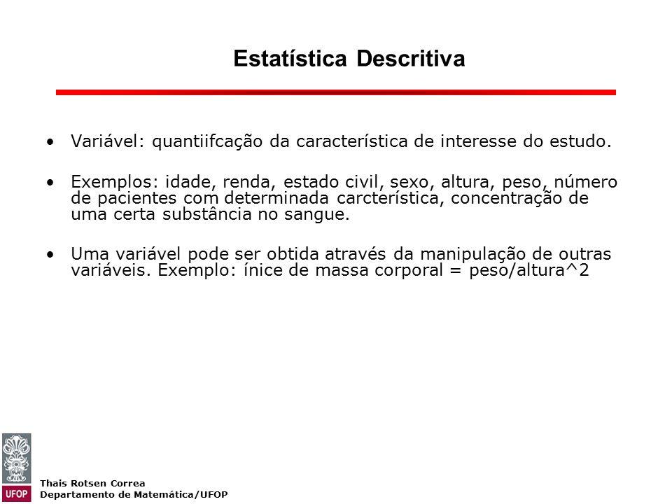 Thais Rotsen Correa Departamento de Matemática/UFOP Variável: quantiifcação da característica de interesse do estudo. Exemplos: idade, renda, estado c