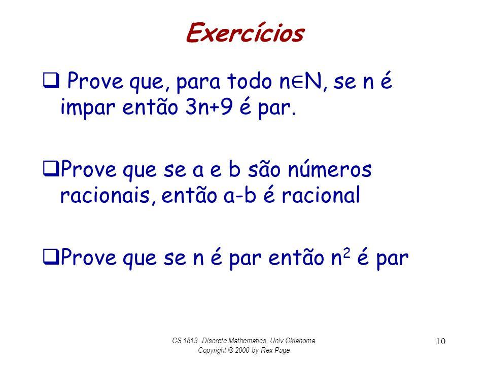 Exercícios Prove que, para todo n N, se n é impar então 3n+9 é par. Prove que se a e b são números racionais, então a-b é racional Prove que se n é pa
