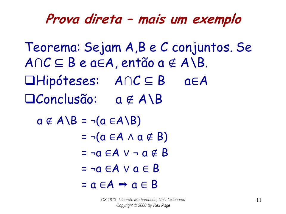 Prova direta – mais um exemplo Teorema: Sejam A,B e C conjuntos. Se A C B e a A, então a A\B. Hipóteses: A C B a A Conclusão: a A\B a A\B = ¬(a A\B) =