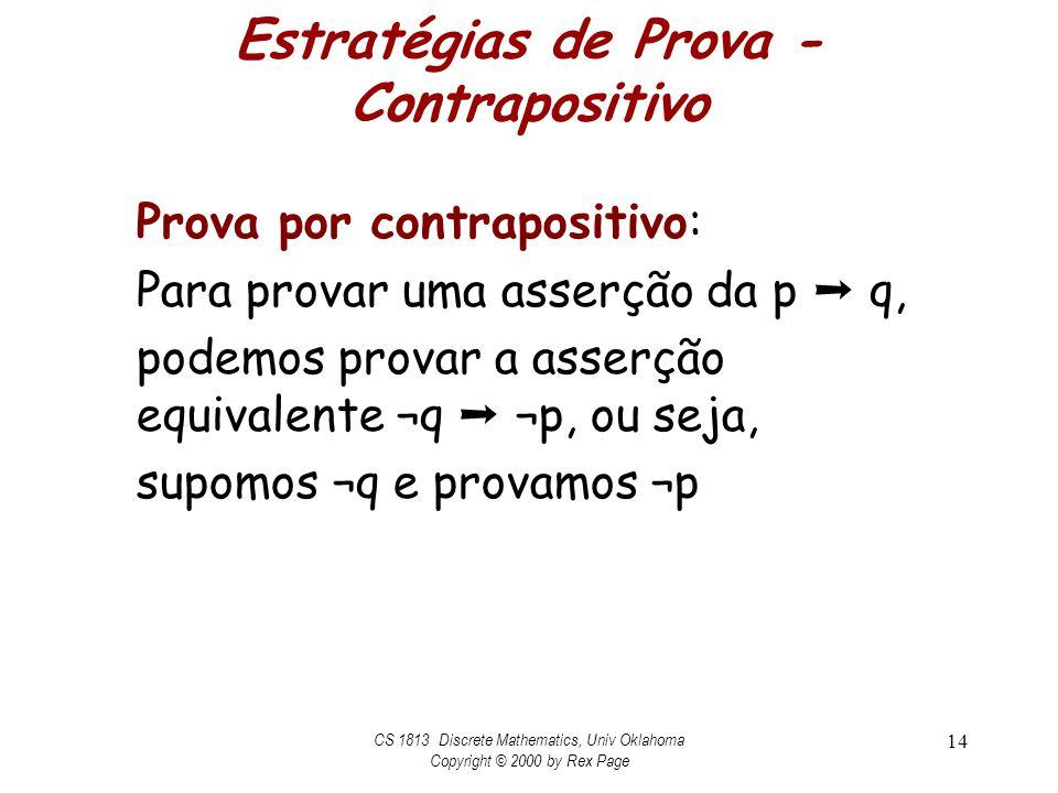 Estratégias de Prova - Contrapositivo Prova por contrapositivo: Para provar uma asserção da p q, podemos provar a asserção equivalente ¬q ¬p, ou seja,