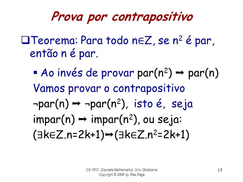 Prova por contrapositivo Teorema: Para todo n Z, se n 2 é par, então n é par. Ao invés de provar par(n 2 ) par(n) Vamos provar o contrapositivo ¬par(n