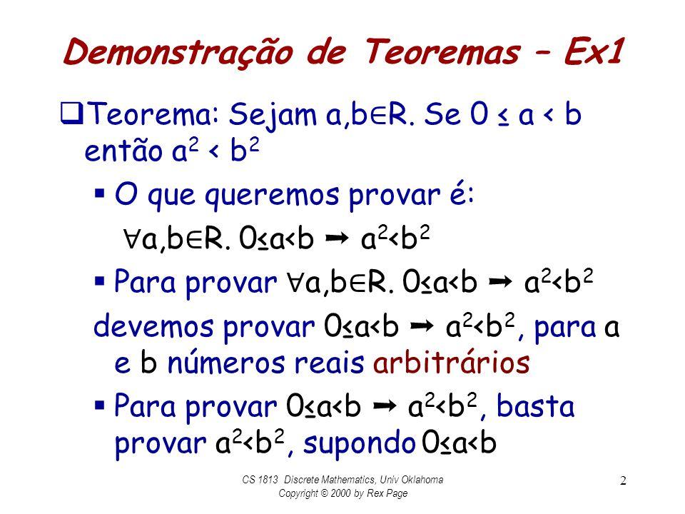 Demonstração de Teoremas – Ex1 Teorema: Sejam a,b R. Se 0 a < b então a 2 < b 2 O que queremos provar é: a,b R. 0a<b a 2 <b 2 Para provar a,b R. 0a<b